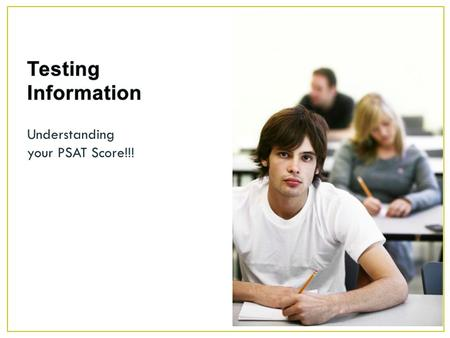 Understanding your PSAT Score!!!. College Board Customer Service # 866.756.7346 SAT Reasoning Exam Required for almost all colleges except for community.