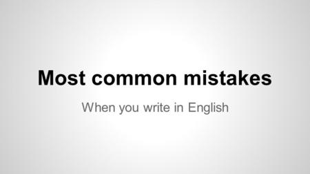Most common mistakes When you write in English. To introduce yourself CORRECTWRONG Hello, my name is PolHello, my name Pol Hi, I'm SaraHi, I Sara I am.
