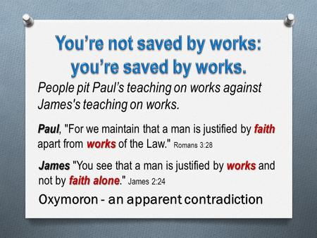 People pit Paul's teaching on works against James's teaching on works. Paulfaith works Paul, For we maintain that a man is justified by faith apart from.