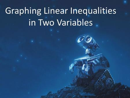 Graphing Linear Inequalities in Two Variables. Linear Inequalities A linear inequality in two variables can be written in any one of these forms:  Ax.