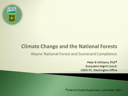 Wayne National Forest and Scorecard Compliance Peter B Williams, PhD  Ecosystem Mgmt Coord. USDA-FS, Washington Office  Interim Forest Supervisor, June-Sept.