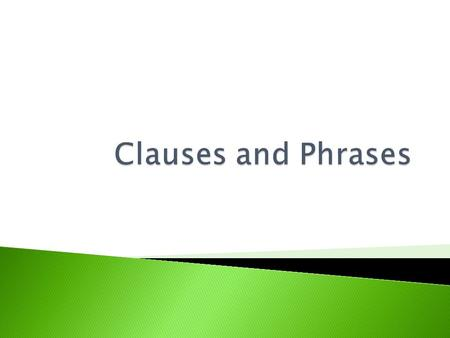  A group of words that contains at least a simple subject and a simple predicate.  Two main types of clauses: ◦ Independent ◦ Dependent.