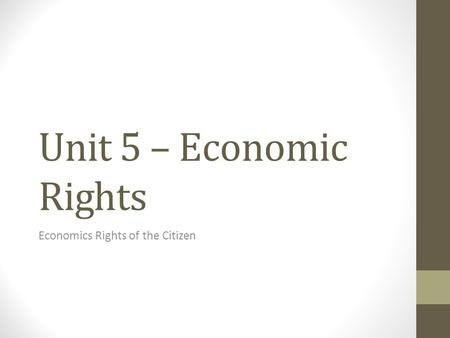 Unit 5 – Economic Rights Economics Rights of the Citizen.