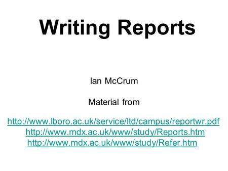 Writing Reports Ian McCrum Material from
