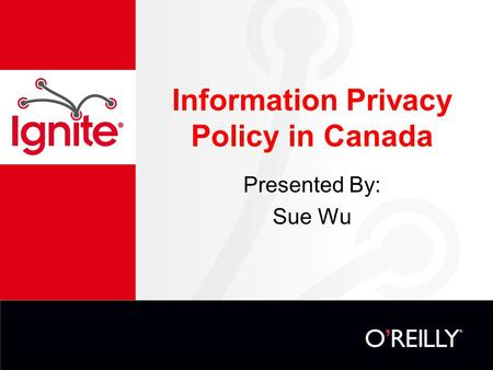 Information Privacy Policy in Canada Presented By: Sue Wu.