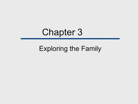 Chapter 3 Exploring the Family. Chapter Outline  Theoretical Perspectives on the Family  Studying Families.