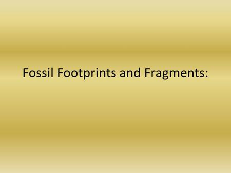 "Fossil Footprints and Fragments:. ""Field Geology"" Your geology class is on a field trip to a fossil bed in Alberta, Canada. While exploring the site,"