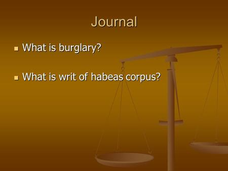 Journal What is burglary? What is burglary? What is writ of habeas corpus? What is writ of habeas corpus?