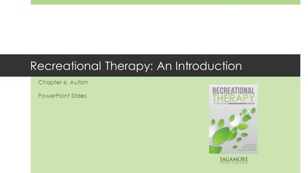 Recreational Therapy: An Introduction Chapter 6: Autism PowerPoint Slides.