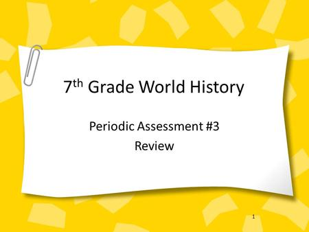 1 7 th Grade World History Periodic Assessment #3 Review.