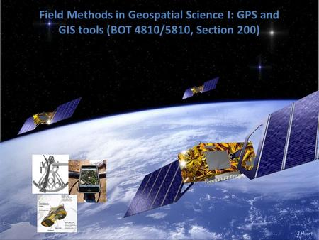 Field Methods in Geospatial Science I: GPS and GIS tools (BOT 4810/5810, Section 200)