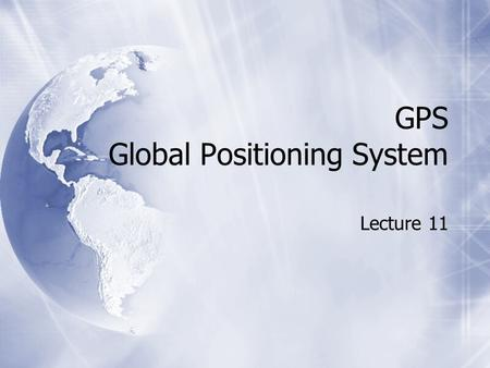 GPS Global Positioning System Lecture 11. What is GPS?  The Global Positioning System.  A system designed to accurately determining positions on the.