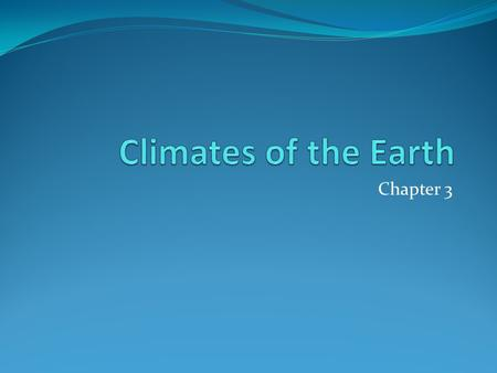 Climates of the Earth Chapter 3.