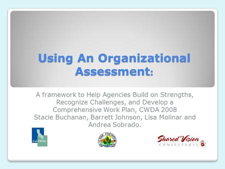 Using An Organizational Assessment : A framework to Help Agencies Build on Strengths, Recognize Challenges, and Develop a Comprehensive Work Plan, CWDA.