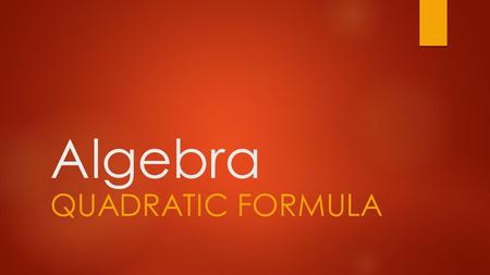 Algebra QUADRATIC FORMULA. For Solving When Factoring Won't Work  The quadratic formula is used to solve quadratic equations when you cannot factor and.