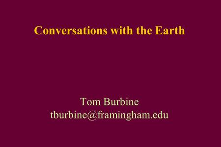 Conversations with the Earth Tom Burbine