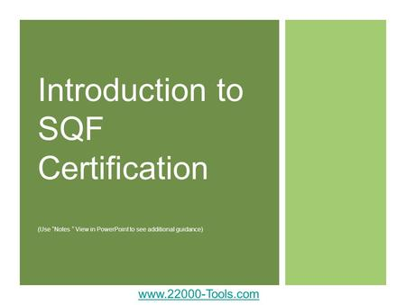 "Introduction to SQF Certification (Use ""Notes "" View in PowerPoint to see additional guidance) Use this presentation to introduce SQF Certification."