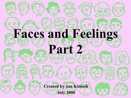 Faces and Feelings Part 2 Created by Jan Kimosh July 2000.