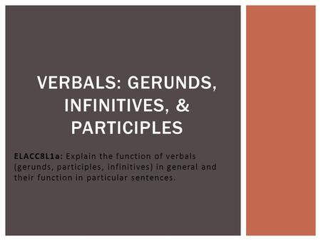 Verbals: Gerunds, Infinitives, & Participles