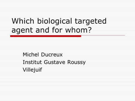 Which biological targeted agent and for whom?