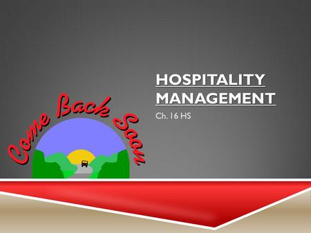 HOSPITALITY MANAGEMENT Ch. 16 HS. THE GENERAL MANAGER  General Manager – is a person responsible for the entire operation of one unit of a hospitality.