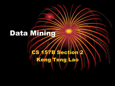 Data Mining CS 157B Section 2 Keng Teng Lao. Overview Definition of Data Mining Application of Data Mining.