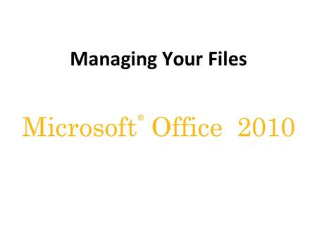 ® Microsoft Office 2010 Managing Your Files. XP Files in a Folder Window.