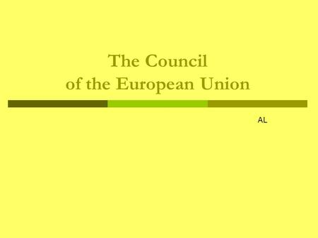The Council of the European Union AL. The Council  The Council is the EU's main decision-making body. Like the European Parliament, the Council was set.