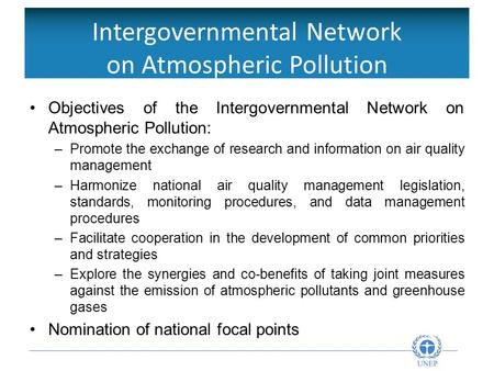Intergovernmental Network on Atmospheric Pollution Objectives of the Intergovernmental Network on Atmospheric Pollution: –Promote the exchange of research.