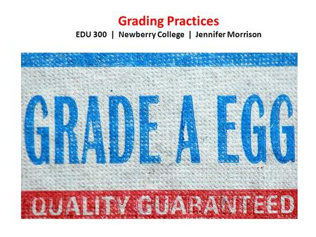 Grading Practices EDU 300 | Newberry College | Jennifer Morrison.