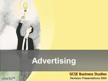 Tutor2u ™ GCSE Business Studies Revision Presentations 2004 Advertising.