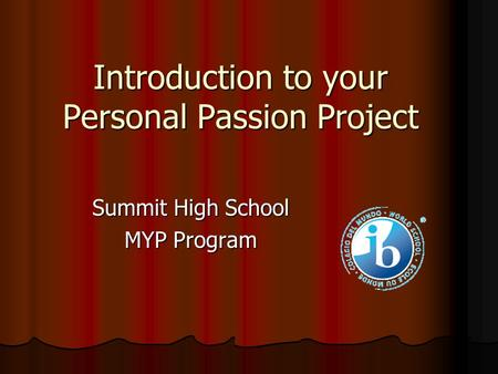 Introduction to your Personal Passion Project Summit High School MYP Program.