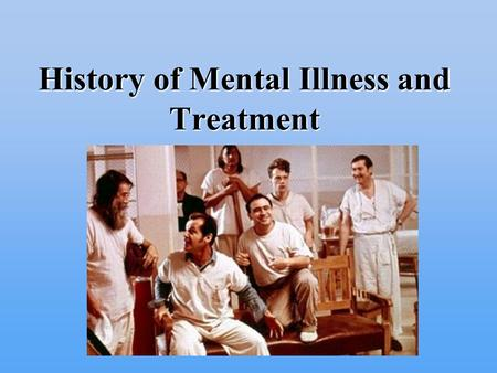 History of Mental Illness and Treatment. Ancient Theories Widespread belief in supernatural and magical forces as cause of mental illness –Exorcism –