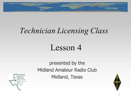 1 Technician Licensing Class presented by the Midland Amateur Radio Club Midland, Texas Lesson 4.