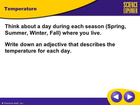 Temperature Think about a day during each season (Spring, Summer, Winter, Fall) where you live. Write down an adjective that describes the temperature.