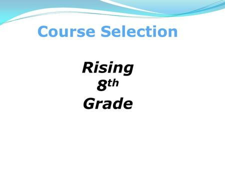 Course Selection Rising 8 th Grade. Grade 8 - Program of Studies Required Classes English 8 – Grade level, Honors Mathematics Mathematics 8 Algebra 1.