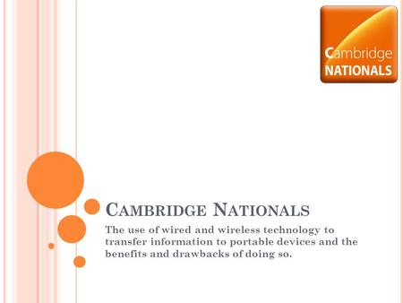 Cambridge Nationals The use of wired and wireless technology to transfer information to portable devices and the benefits and drawbacks of doing so.