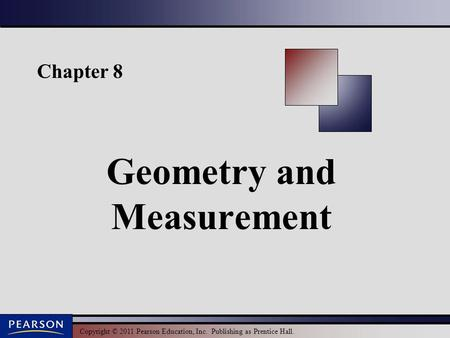 Copyright © 2011 Pearson Education, Inc. Publishing as Prentice Hall. Chapter 8 Geometry and Measurement.