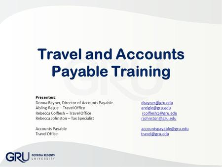 Travel and Accounts Payable Training Presenters: Donna Rayner, Director of Accounts Payable Aisling Reigle – Travel Office.