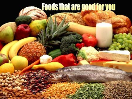Look at all of these foods. Which ones are good for you? milk biscuits candy floss orange juice fruit meat and fish water vegetables chips popcorn yoghurt.