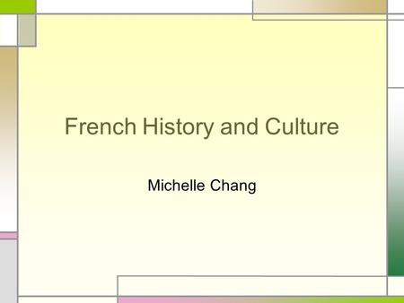 French History and Culture Michelle Chang. Cuisine The basis of French cuisine comes from Italian food. When Catherine De Medicis (Florentine Princess)