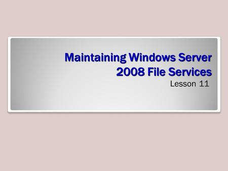 Maintaining Windows Server 2008 File Services