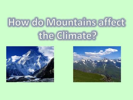 Objective for the Day Today, the we will learn how mountains affect the climate and complete a worksheet with 100% accuracy.
