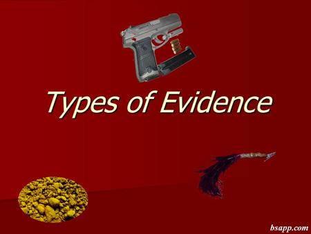 Types of Evidence bsapp.com. Documents Hand written Hand written Type or Printed Type or Printed Authenticity? Authenticity? bsapp.com.