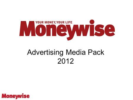 Advertising Media Pack 2012. www.moneywise.co.uk  Moneywise launched in 1991 and is the UK's leading personal finance magazine.  Moneywise was acquired.