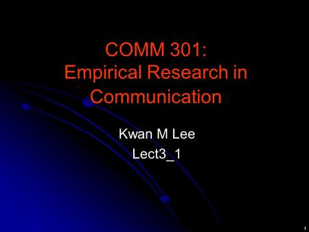 1 COMM 301: Empirical Research in Communication Kwan M Lee Lect3_1.