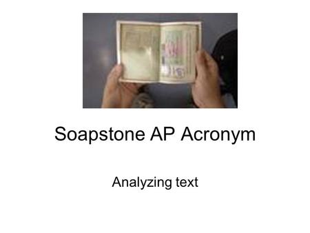 Soapstone AP Acronym Analyzing text. SOAPSTONE Analyze text.