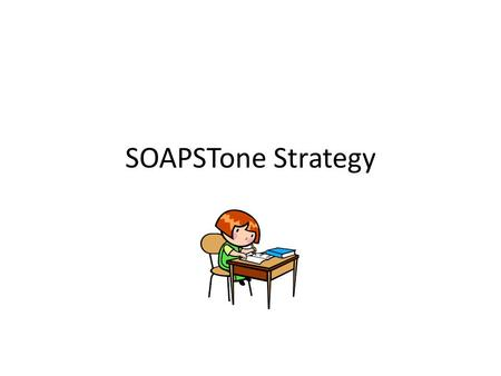 SOAPSTone Strategy. Why SOAPSTone? Allows for analysis of any written text Allows identification of key elements of text Allows students to organize and.
