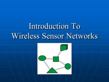 Introduction To Wireless Sensor Networks Wireless Sensor Networks A wireless sensor network (WSN) is a wireless network consisting of spatially distributed.