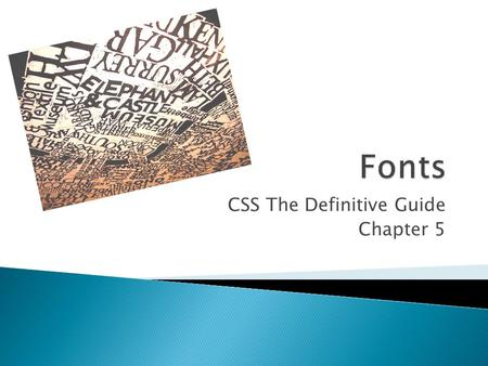 CSS The Definitive Guide Chapter 5.  You will understand why setting font properties will be among the most common uses of style sheets.  Font family.